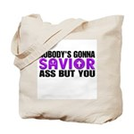 Nobody's gonna savior ass but Tote Bag