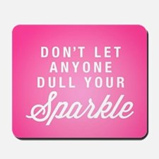 Dull Your Sparkle Mousepad