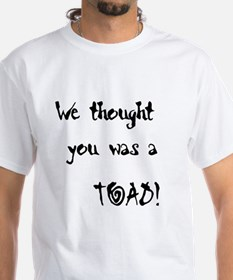 We thought you was a Toad Shirt