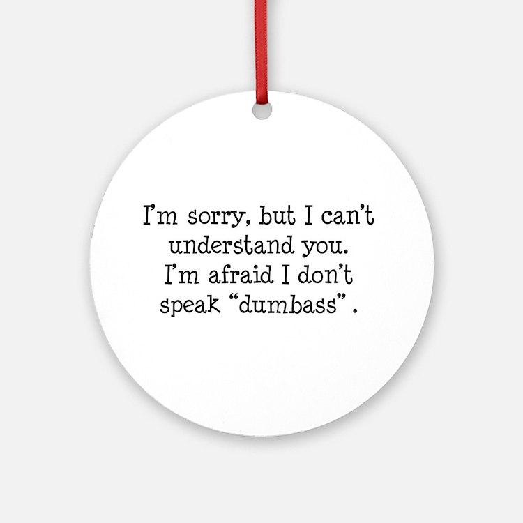 I Don't Speak Dumbass Ornament (Round)