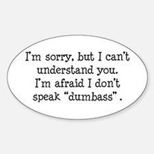 I Don't Speak Dumbass Oval Decal