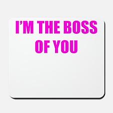 Im' the boss of u Mousepad
