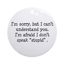 I Don't Speak Stupid Ornament (Round)