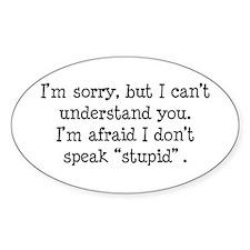 I Don't Speak Stupid Oval Decal