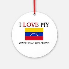 I Love My Venezuelan Girlfriend Ornament (Round)