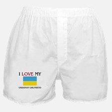 I Love My Ukrainian Girlfriend Boxer Shorts