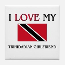 I Love My Trinidadian Girlfriend Tile Coaster