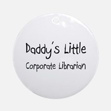 Daddy's Little Corporate Librarian Ornament (Round
