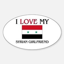 I Love My Syrian Girlfriend Oval Decal