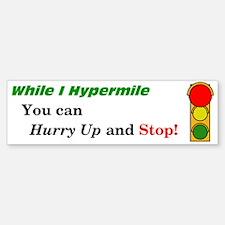 Hurry up and Stop! Bumper Bumper Bumper Sticker