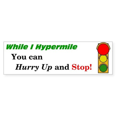 Hurry up and Stop! Bumper Sticker
