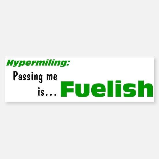 Passing me is Fuelish Bumper Bumper Bumper Sticker