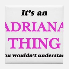 It's an Adriana thing, you wouldn Tile Coaster