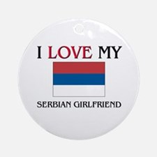 I Love My Serbian Girlfriend Ornament (Round)