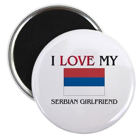 I Love My Serbian Girlfriend Magnet