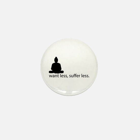 Want less, suffer less. Mini Button