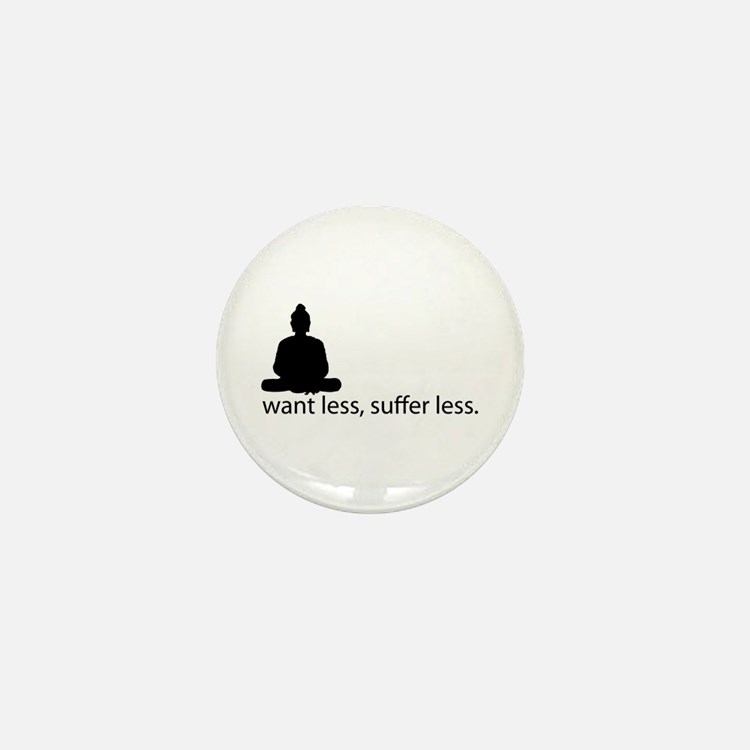 Want less, suffer less. Mini Button