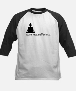 Want less, suffer less. Tee