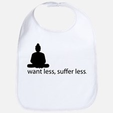 Want less, suffer less. Bib