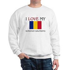I Love My Romanian Girlfriend Sweatshirt