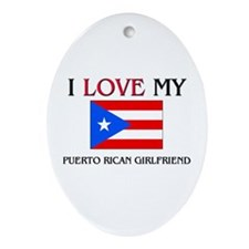 I Love My Puerto Rican Girlfriend Oval Ornament