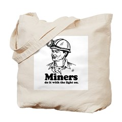 Miners do it with the light on. - Tote Bag