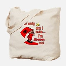 Not only am I cute I'm Albanian too! Tote Bag