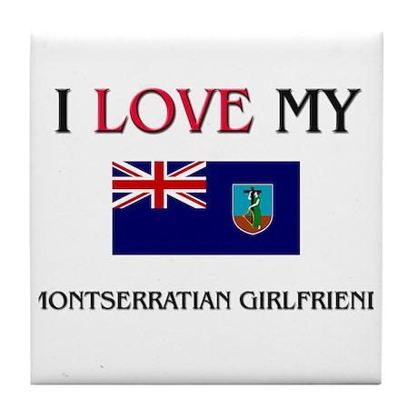 I Love My Montserratian Girlfriend Tile Coaster