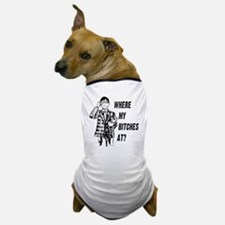 Where my bitches at? Dog T-Shirt