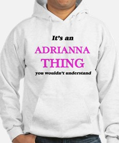 It's an Adrianna thing, you wouldn& Sweatshirt