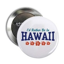 "I'd Rather Be In Hawaii 2.25"" Button"
