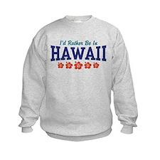 I'd Rather Be In Hawaii Sweatshirt