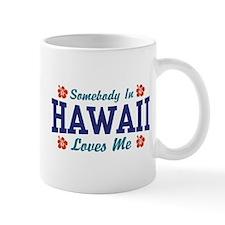 Somebody in Hawaii Loves Me Mug