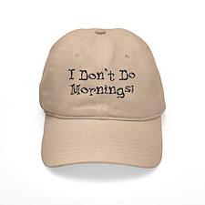 I Don't Do Mornings Baseball Cap
