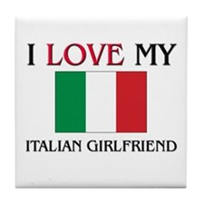 I Love My Italian Girlfriend Tile Coaster