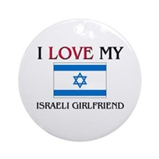 I Love My Israeli Girlfriend Ornament (Round)
