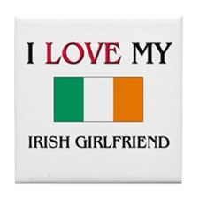 I Love My Irish Girlfriend Tile Coaster