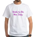 Bride-to-Be Mrs. Daly White T-Shirt