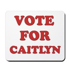 Vote for CAITLYN Mousepad
