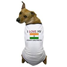 I Love My Indian Girlfriend Dog T-Shirt
