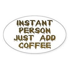 Just Add Coffee! Oval Decal