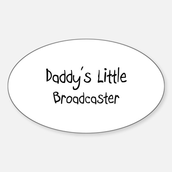 Daddy's Little Broadcaster Oval Decal