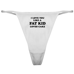 I Love you like a fat kid loves cake ~ Classic Th