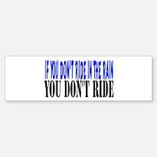 If you don't ride in the rain Bumper Bumper Bumper Sticker
