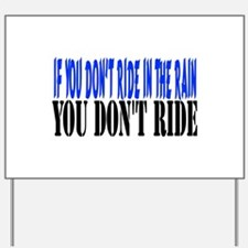 If you don't ride in the rain Yard Sign