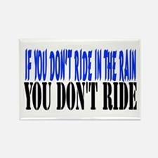 If you don't ride in the rain Rectangle Magnet