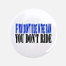 """If you don't ride in the rain 3.5"""" Button"""