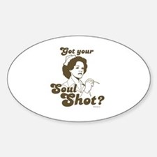 Got your soul shot? ~ Oval Decal