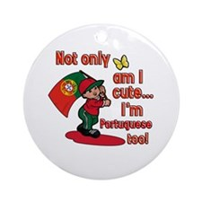 Not only am I cute I'm Portuguese too! Ornament (R