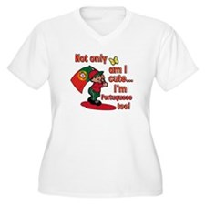 Not only am I cute I'm Portuguese too! T-Shirt